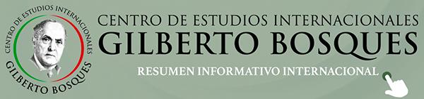 Centro de Estudios Internacionales Gilberto Bosques. Resumen informativo internacional