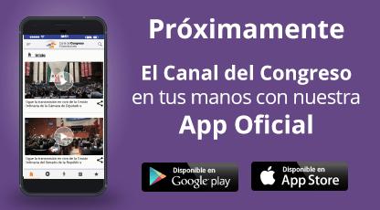 Próximamente conoce la nueva app del Canal del Congreso