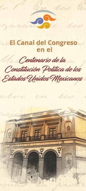El Canal del Congreso  rumbo al Centenario de la Constitución