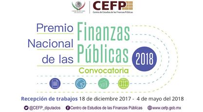 La Cámara de Diputados del H.Congreso de la Unión, a través del Centro de Estudios de las Finanzas Públicas (CEFP) Convoca a la XI edición del Premio Nacional de Finanzas Públicas 2018
