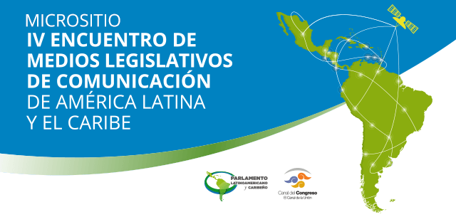 Visita el micrositio del IV encuentro de Medios Legislativo de Comunicación de América Latina y el Caribe