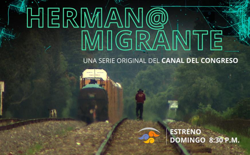 Hermano Migrante. Nueva serie del Canal del Congreso